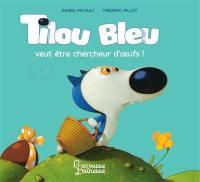 Tilou Bleu, Tilou Bleu veut être chercheur d'oeufs !