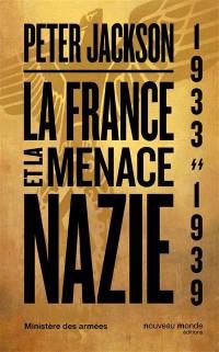 La France et la menace nazie : renseignement et politique : 1933-1939