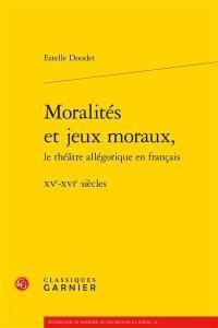 Moralités et jeux moraux, le théâtre allégorique en français