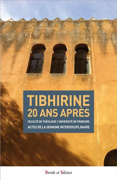 Tibhirine 20 ans après : actes du colloque international inaugural de la semaine interdisciplinaire de la Faculté de théologie de l'Université de Fribourg à l'occasion du XXe anniversaire de la mort des moines de Tibhirine (1996-2016) : 24-28 octobre 2016