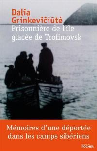 Prisonnière de l'île glacée de Trofimovsk : mémoires d'une déportée dans l'enfer des camps sibériens