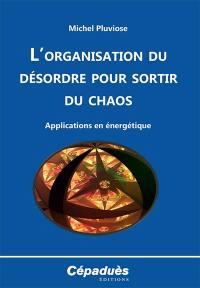 L'organisation du désordre pour sortir du chaos : applications en énergétique