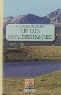 Les lacs des Pyrénées françaises : commentaire de l'atlas couronné par l'Académie des sciences, prix Gay, 1929