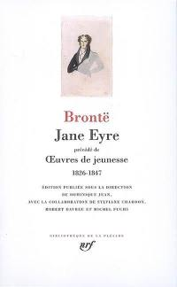 Jane Eyre. Précédé de Oeuvres de jeunesse : 1826-1847
