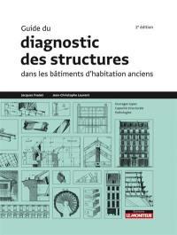 Guide du diagnostic des structures dans les bâtiments d'habitation anciens : ouvrages types, capacité structurale, pathologies