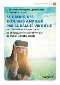 Se libérer des troubles anxieux par la réalité virtuelle : psychothérapie pour traiter les phobies, l'inquiétude chronique, les TOC et la phobie sociale