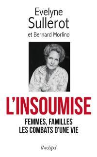 L'insoumise : femmes, familles, les combats d'une vie : mes combats racontés à Bernard Morlino