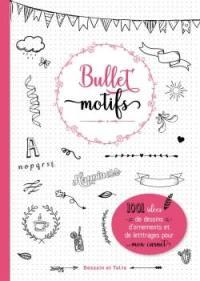 Bullet motifs : 1.001 idées de dessins, d'ornements et de lettrages pour mon carnet