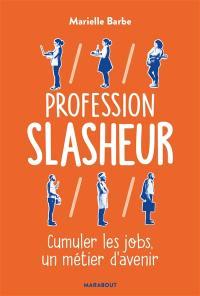 Profession slasheur : cumuler les jobs, un métier d'avenir