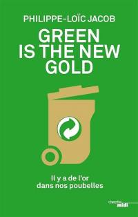 Green is the new gold : il y a de l'or dans nos poubelles