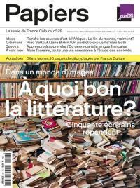 France Culture papiers. n° 28, A quoi bon la littérature dans un monde d'images ?