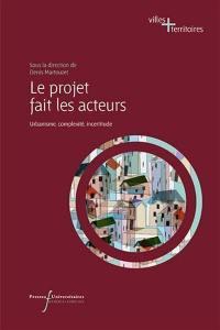 Le projet fait les acteurs : urbanisme, complexité, incertitude