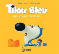 Tilou Bleu, Tilou Bleu veut un pot à roulettes !