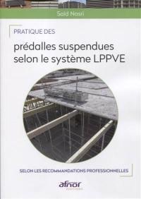 Pratique des prédalles suspendues selon le système LPPVE : selon les recommandations professionnelles