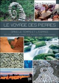 Le voyage des pierres dans le temps et l'espace : nature, histoire, symbolique, arts et traditions humaines