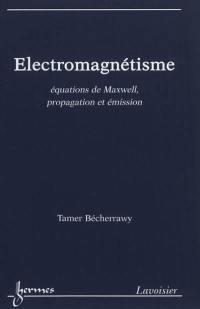 Electromagnétisme : équations de Maxwell, propagation et émission