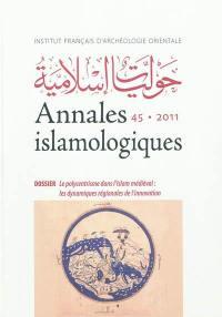 Annales islamologiques. n° 45, Le polycentrisme dans l'Islam médiéval : les dynamiques régionales de l'innovation