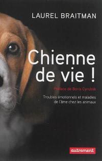 Chienne de vie ! : troubles émotionnels et maladies de l'âme chez les animaux