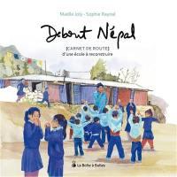 Debout Népal : carnet de route d'une école à reconstruire