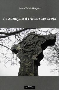 Le Sundgau à travers ses croix : la grande piété des croix et des calvaires que la dévotion populaire a érigés au hasard des chemins de Sundgau