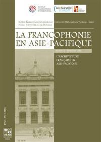La francophonie en Asie-Pacifique. n° 2, L'architecture française en Asie-Pacifique