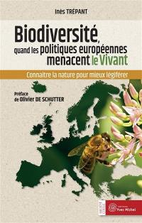 Biodiversité : quand les politiques européennes menacent le vivant : connaître la nature pour mieux légiférer