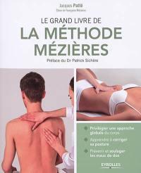 Le grand livre de la méthode Mézières : privilégier une approche globale du corps, apprendre à corriger sa posture, prévenir et soulager les maux de dos
