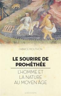 Le sourire de Prométhée : l'homme et la nature au Moyen Age