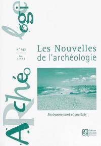 Les nouvelles de l'archéologie. n° 142, Environnement et sociétés