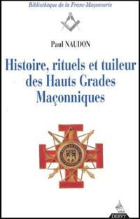 Histoire, rituels et tuileur des hauts grades maçonniques
