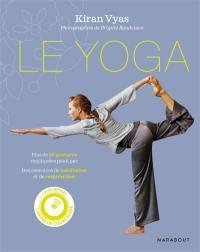 Le yoga : plus de 50 postures expliquées pas à pas, des exercices de méditation et de respiration