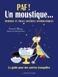 Paf ! Un moustique... : remèdes et trucs naturels antimoustiques : le guide pour des soirées tranquilles