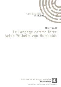 Le langage comme force selon Wilhelm von Humboldt
