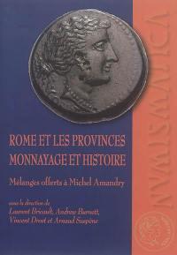 Rome et les provinces : monnayage et histoire : mélanges offerts à Michel Amandry