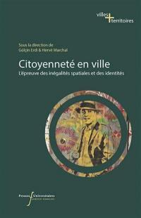Citoyenneté en ville : l'épreuve des inégalités spatiales et des identités