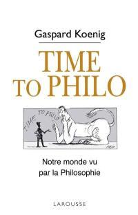 Time to philo : l'actualité vue par les philosophes