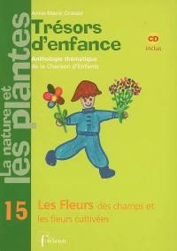 Trésors d'enfance, anthologie thématique de la chanson d'enfants. Volume 15, Les fleurs des champs et les fleurs cultivées