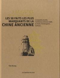 3 minutes pour comprendre les 50 faits les plus marquants de la Chine ancienne : les dynasties, les cités, l'architecture, le bronze, le jade, les rituels, l'art de la guerre, Confucius...