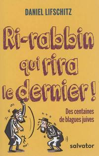 Ri-rabbin qui rira le dernier ! : des centaines de blagues juives. Volume 1