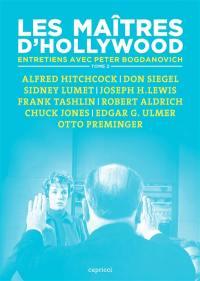 Les maîtres d'Hollywood : entretiens avec Peter Bogdanovich. Volume 2, Alfred Hitchcock, Don Siegel, Sidney Lumet, Joseph H. Lewis, Frank Tashlin, Robert Aldrich, Chuck Jones, Edgar G. Ulmer, Otto Preminger