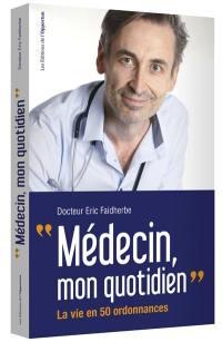 Médecin, mon quotidien : la vie en 50 ordonnances