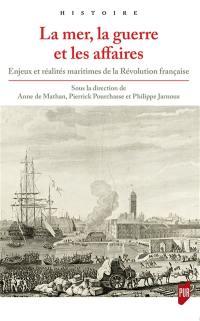 La mer, la guerre et les affaires : enjeux et réalités maritimes de la Révolution française