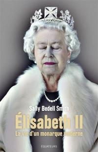 Elisabeth II : la vie d'un monarque moderne
