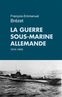 La guerre sous-marine allemande 1914-1945