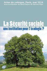 La Sécurité sociale, une institution pour l'écologie ? : actes du colloque, Paris, mai 2016