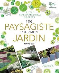 Un paysagiste pour mon jardin : plus de 500 variétés de plantes, 400 schémas et dessins