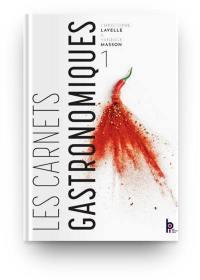 Les carnets gastronomiques. Volume 1, Les carnets gastronomiques