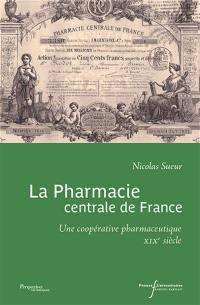 La Pharmacie centrale de France : une coopérative pharmaceutique au XIXe siècle