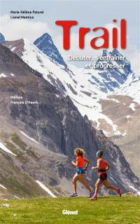 Trail : débuter, s'entraîner et progresser
