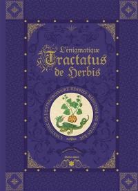 L'énigmatique Tractatus de herbis : l'histoire de l'extraordinaire herbier médicinal du Moyen Age